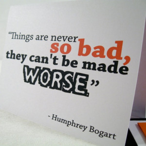 ... Could be Worse - Humphrey Bogart Quote - Free Shipping HB103 on Etsy