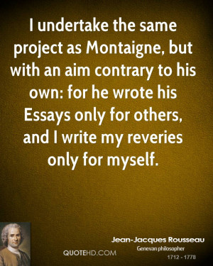 undertake the same project as Montaigne, but with an aim contrary to ...