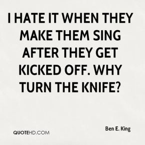 ben e king quote i hate it when they make them sing after they get jpg