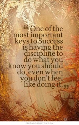 ... Quotes Success Quotes Discipline Quotes Important Quotes Key Quotes
