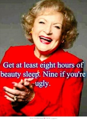 Funny Quotes Sleep Quotes Ugly Quotes Betty White Quotes