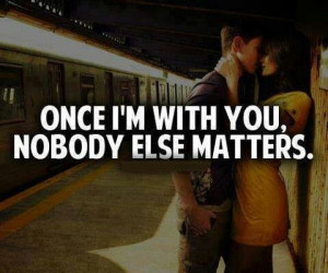 ... matters is you, you're the best thing that has ever happened to me