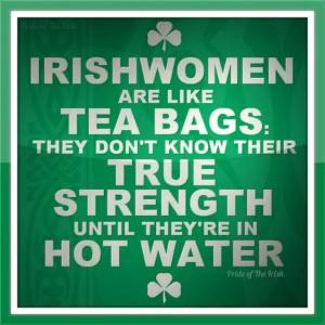 Irish women are like tea bags | true strength