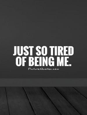 Tired Quotes Tired Of Life Quotes