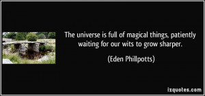 The universe is full of magical things, patiently waiting for our wits ...