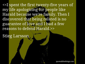 Stieg Larsson - quote-I spent the first twenty-five years of my life ...