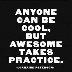 Runner Things #852: Anyone can be cool, but awesome takes practice.