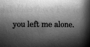 you left me alone #text #quote #relevant