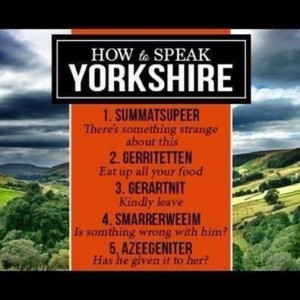 do have a second language !!! How to speak Yorkshire