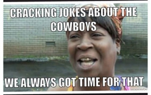 ... got time for making fun of the Dallas Cowboys!! ALWAYS!! GO STEELERS