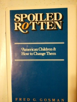 Spoiled Rotten: American Children and How to Change Them