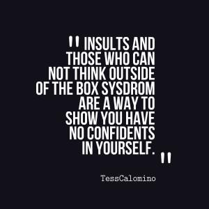 Quotes Picture: insults and those who can not think outside of the box ...