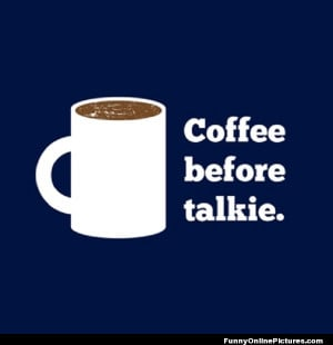 funny quote picture for all coffee lovers who can't start the day ...