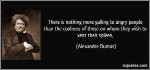 There is nothing more galling to angry people than the coolness of ...