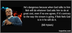 because when God talks to him Bob will do whatever God asks him ...