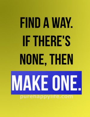 Positive Quote: Find a way. If there's none, then…