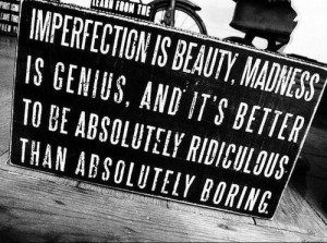 beauty, boring, imperfection, madness, medness, quote, ridiculous ...