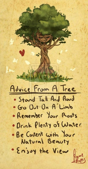 tree. Stand Tall and Proud. Go out on a limb. Remeber your roots ...
