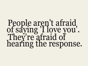 people aren't afraid of saying i love you