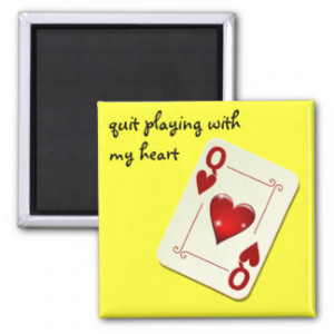 ... is Not a Card Game Quit Playing with My Heart Refrigerator Magnets