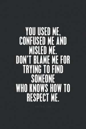 confused me and misled me don t blame me for trying to find someone ...