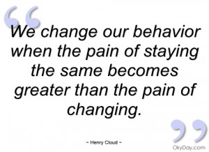 we change our behavior when the pain of henry cloud