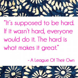 league of their own quote. trying to remember this right now