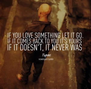 Tupac shakur, quotes, sayings, love, letting go, quote