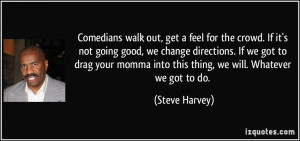 Comedians walk out, get a feel for the crowd. If it's not going good ...