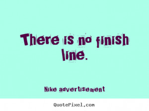 no finish line nike advertisement more life quotes motivational quotes ...