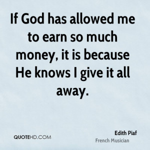 ... -piaf-money-quotes-if-god-has-allowed-me-to-earn-so-much-money.jpg