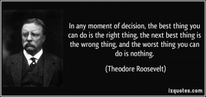 thing you can do is the right thing, the next best thing is the wrong ...