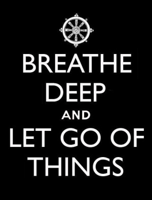 Breathe deep and Let go of things.