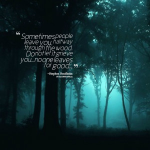 Quotes Picture: sometimes people leave you, halfway through the wood ...