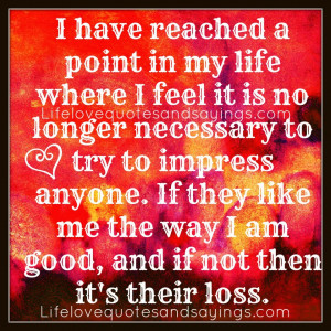 Am Me Quotes And Sayings ~ I Have Reached A Point In My Life - Love ...