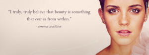 Beauty Comes From Within Emma Watson Quote Picture
