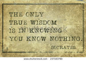 in knowing you know nothing - ancient Greek philosopher Socrates quote ...
