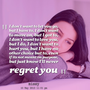 Quotes Picture: i don't want to let you go, but i have to, i don't ...