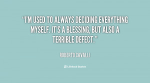 used to always deciding everything myself. It's a blessing, but ...