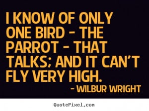 ... only one bird - the parrot - that.. Wilbur Wright top success sayings
