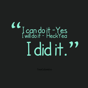 Quotes Picture: i can do it yes i will do it heckyea i did it