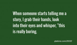 Image for Quote #29330: When someone starts telling me a story, I grab ...