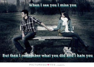... you-i-miss-you-but-then-i-remember-what-you-did-and-i-hate-you-quote-1