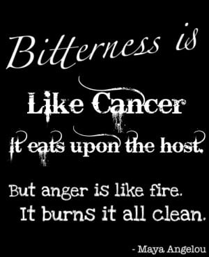 Bitterness is like cancer
