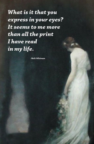 ... more than all the print I have read in my life. | Quote: Walt Whitman