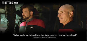 """... how we have lived."""" Captain Jean-Luc Picard, Star Trek Generations"""