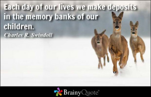 Each day of our lives we make deposits in the memory banks of our ...