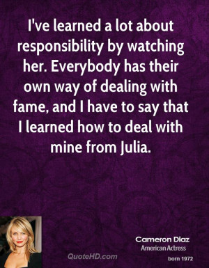ve learned a lot about responsibility by watching her. Everybody has ...