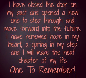 have closed the door on my past and opened a new one to step through ...