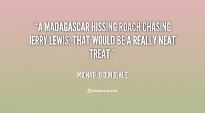 Madagascar Hissing Roach chasing Jerry Lewis. That would be a really ...